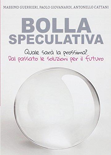 Bolla speculativa. Quale sar la prossima? Dal passato le soluzioni per il futuro