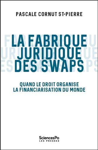 La fabrique juridique des swaps : Quand le droit organise la financiarisation du monde par  (Broché - Jan 24, 2019)