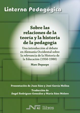 Sobre las relaciones de la teoría y la historia de la pedagogía: Una introducción al debate en Alemania Occidental sobre la relevancia de la Historia ... (1950-1980) (La linterna pedagógica) por Marc Depaepe