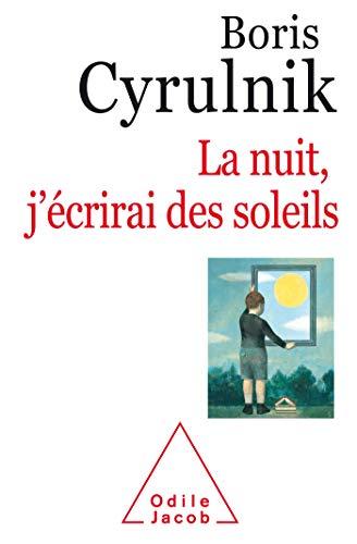 La nuit, j'écrirai des soleils par Boris CYRULNIK