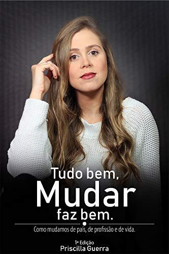 Tudo bem, mudar faz bem.: Como mudamos de país, de profissão e de vida (Portuguese Edition)
