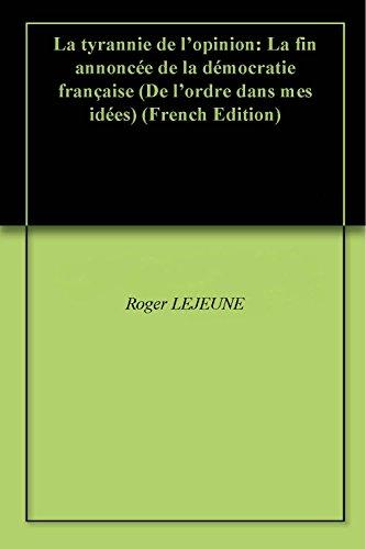 La tyrannie de l'opinion: La fin annoncée de la démocratie française (De l'ordre dans mes idées) pdf, epub ebook