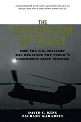 The Generation of Trust: Public Confidence in the U.S. Military Since Vietnam by David C. King (2002-01-01)