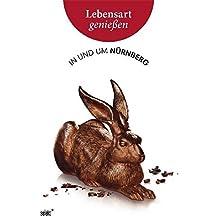 Lebensart genießen - in und um Nürnberg: Essen, Trinken, Ausgehen - Wohnen, Mode, Schmuck - Kunst, Kultur, Natur