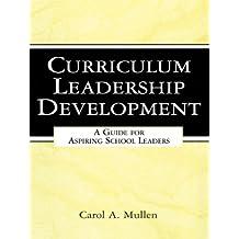Curriculum Leadership Development: A Guide for Aspiring School Leaders
