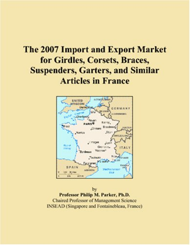 The 2007 Import and Export Market for Girdles, Corsets, Braces, Suspenders, Garters, and Similar Articles in France