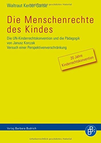 Die Menschenrechte des Kindes: Die UN-Kinderrechtskonvention und die Pädagogik von Janusz Korczak: Die UN-Kinderrechtskonvention und die Pädagogik von ... Versuch einer Pespektivenverschränkung