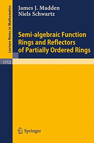 Semi-algebraic Function Rings and Reflectors of Partially Ordered Rings par James J. Madden