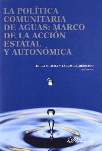 La política comunitaria de aguas. Marco de acción estatal y autonómica: Cuestiones jurídicas y económicas por Adela M. Aura y Larios de Medrano