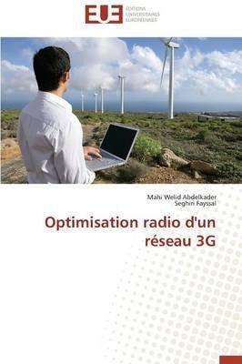 [(Optimisation Radio D'Un Reseau 3g)] [By (author) Welid Abdelkader Mahi ] published on (August, 2014)