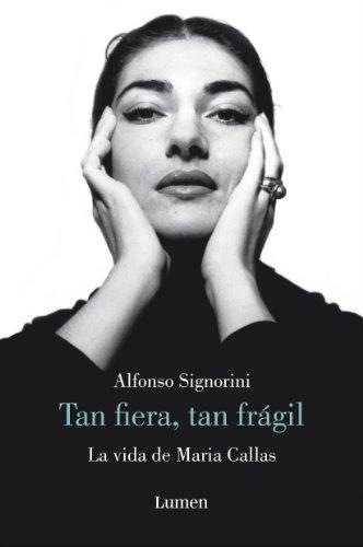 Tan fiera, tan frágil: La vida de María Callas por Alfonso Signorini