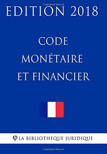 Code monétaire et financier: Edition 2018 par La Bibliothèque Juridique