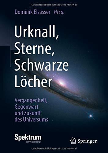 Urknall, Sterne, Schwarze Löcher: Vergangenheit, Gegenwart und Zukunft des Universums