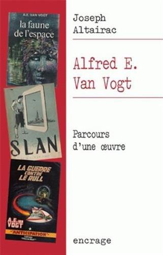 Alfred E. Van Vogt: Parcours d'une œuvre par Joseph Altairac