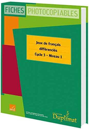 Jeux de français différenciés Cycle 3 Niveau 1 : Fiches photocopiables