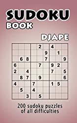 Sudoku book: 200 Sudoku puzzles of all difficulties: Volume 1