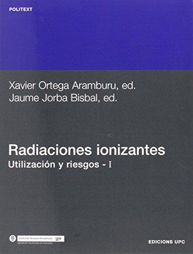 Radiaciones ionizantes. Utilización y riesgos I (Politext) por Xavier Ortega Aramburu