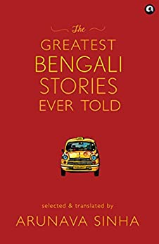 The Greatest Bengali Stories Ever Told by [Sinha, Arunava]