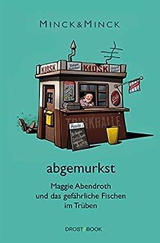 abgemurkst: Maggie Abendroth und das gefährliche Fischen im Trüben (Ruhrpott-Krimödien mit Maggie Abendroth 2)