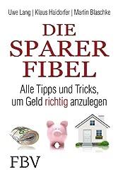 Die Sparer-Fibel:: Alle Tipps und Tricks um Geld richtig anzulegen