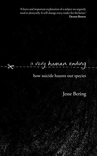 A Very Human Ending: How suicide haunts our species (English Edition)