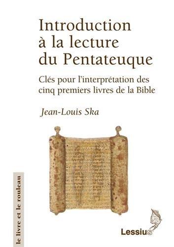Introduction à la lecture du Pentateuque : Clés pour l'interprétation des cinq premiers livres de la Bible par Jean-Louis Ska