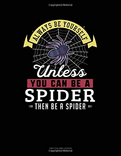 Always Be Yourself Unless You Can Be A Spider Then Be A Spider: Two Column Ledger
