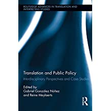 Translation and Public Policy: Interdisciplinary Perspectives and Case Studies (Routledge Advances in Translation and Interpreting Studies)