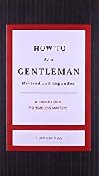How to Be a Gentleman Revised & Updated: A Contemporary Guide to Common Courtesy (Gentlemanners)