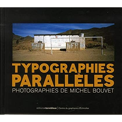 Typographies parallèles: Photographies de Michel Bouvet.