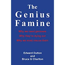 The Genius Famine: Why We Need Geniuses, Why They're Dying Out, Why We Must Rescue Them