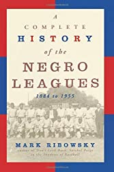 A Complete History of the Negro Leagues: 1884 to 1955 by Mark Ribowsky (1998-01-27)