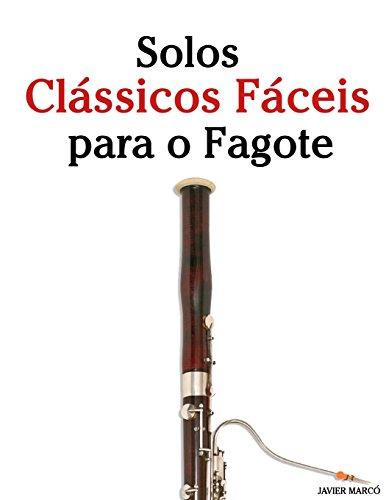 Solos Clássicos Fáceis para o Fagote: Com canções de Bach, Mozart, Beethoven, Vivaldi e outros compositores - 9781533484451