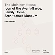 The Melnikov House: Icon of the Avant-Garde, Family Home, Architecture Museum: Icon of Modernism, Family Home, Architecture Museum