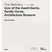 The Melnikov House. Icon of the Avant-Garde, family home, architecture museum. Ediz. illustrata (The Basics Series)