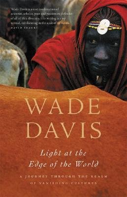 [(Light at the Edge of the World: A Journey Through the Realm of Vanishing Cultures)] [Author: Wade Davis] published on (April, 2007) (Vanishing Edge)
