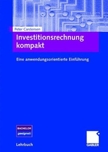 Investitionsrechnung kompakt: Eine anwendungsorientierte Einführung