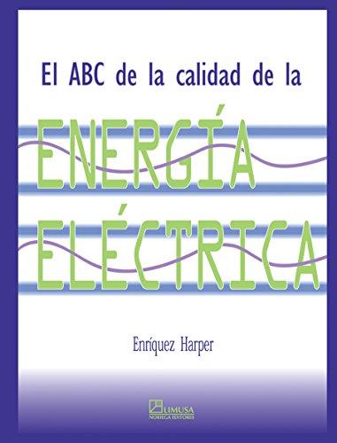 El Abc de la calidad de la energia electrica/The ABC of Quality of the Electrical Energy por Gilberto Enriquez Harper