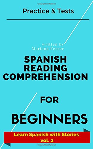 Spanish Reading Comprehension For Beginners: Practice & Tests par Mariana Ferrer