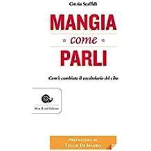 Mangia come parli: Com'è cambiato il vocabolario del cibo (Italian Edition)