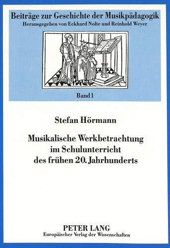 Musikalische Werkbetrachtung im Schulunterricht des frühen 20. Jahrhunderts (Beiträge zur Geschichte der Musikpädagogik, Band 1)