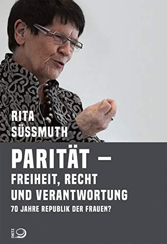 Parität - Freiheit, Recht und Verantwortung: 70 Jahre Republik der Frauen?