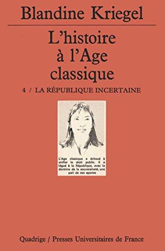 L'Histoire de l'âge classique, tome 4 : La République incertaine par Blandine Kriegel