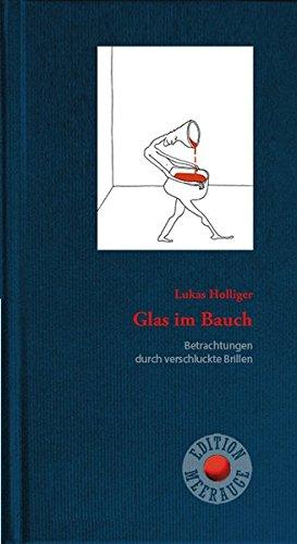 Glas im Bauch: Betrachtungen durch verschluckte Brillen (Edition Meerauge)