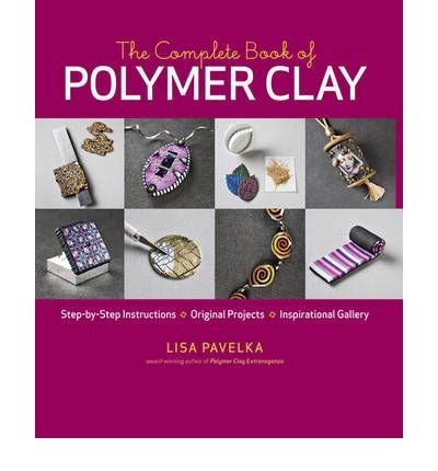 [(The Complete Book of Polymer Clay)] [ By (author) Lisa Pavelka ] [April, 2010]