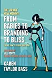 [(The Brand New Mommy : From Babies to Branding to Bliss: Learn How to Renew Your Life)] [By (author) Karen Taylor Bass] published on (November, 2012)