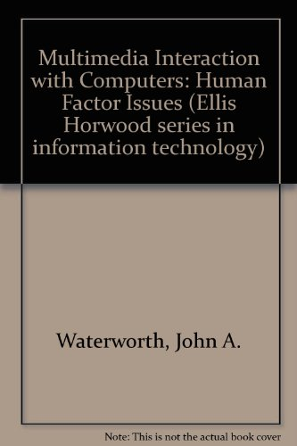 Multimedia Interaction with Computers: Human Factor Issues (Ellis Horwood series in information technology) por John A. Waterworth