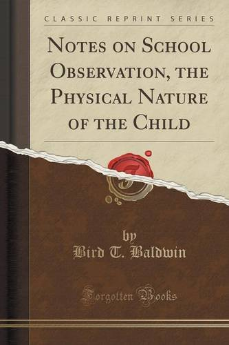 Notes on School Observation, the Physical Nature of the Child (Classic Reprint)