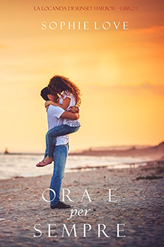 Ora e per sempre (La locanda di Sunset Harbor—Libro 1) di [Love, Sophie]