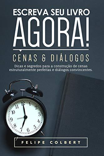 Escreva seu livro agora!: Cenas e diálogos